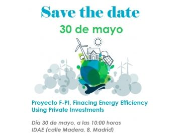 SAVE THE DATE! Proyecto FP-I Financing Energy Efficiency Using Private Investment